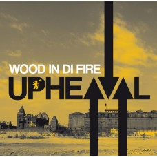 Wood In Di Fire - UPHEAVAL [CD]